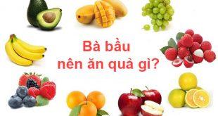 bà bầu nên ăn quả gì tốt?