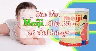 Sữa bầu Meiji Nhật Bản có tốt không?