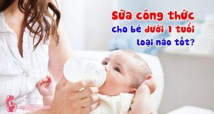 Sữa công thức tốt cho trẻ dưới 1 tuổi
