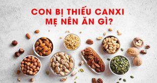 Con thiếu Canxi mẹ nên ăn gì?