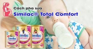 Hướng dẫn cách pha sữa Similac Total Comfort