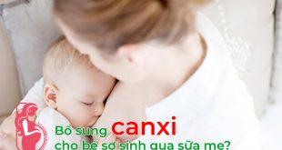 Bổ sung Canxi cho trẻ sơ sinh qua sữa mẹ liệu có đủ không?